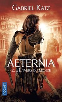 Aeternia. Volume 2, L'envers du monde