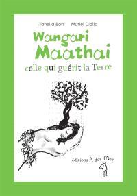 Wangari Maathai : celle qui guérit la Terre