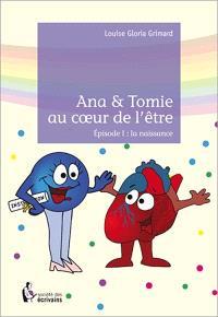 Ana & Tomie au coeur de l'être. Volume 1, La naissance