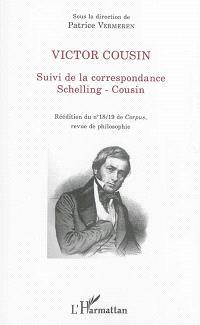 Victor Cousin : suivi de la correspondance Schelling-Cousin : réédition du n° 18-19 de Corpus, revue de philosophie