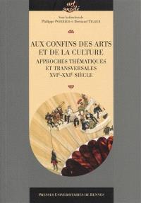 Aux confins des arts et de la culture : approches thématiques et transversales, XVIe-XXIe siècle