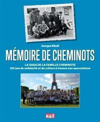 Mémoire de cheminots : la saga de la famille cheminote : 150 ans de solidarité et de culture à travers ses associations