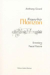 Franchir l'horizon : entretiens avec Pascal Pistone