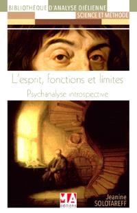 L'esprit, fonctions et limites : psychanalyse introspective