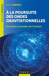 A la poursuite des ondes gravitationnelles : dernières nouvelles de l'Univers