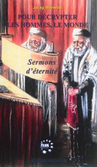 Pour décrypter les hommes, le monde : sermons d'éternité