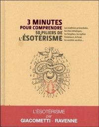 3 minutes pour comprendre 50 piliers de l'ésotérisme : les traditions primordiales, les rites initiatiques, les Templiers, les mythes fondateurs, le Graal, les sociétés secrètes...