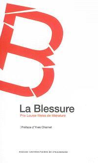 La blessure : prix Louise Weiss de la littérature
