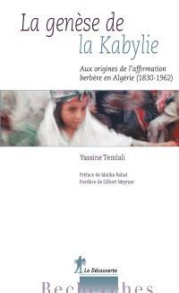 La genèse de la Kabylie : aux origines de l'affirmation berbère en Algérie (1830-1962)