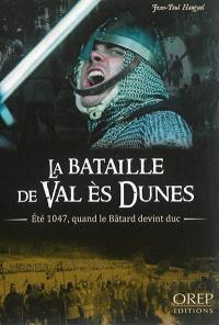 La bataille de Val ès Dunes : été 1047, quand le Bâtard devint duc