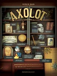 Axolot : histoires extraordinaires & sources d'étonnement. Volume 3