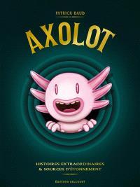 Axolot : histoires extraordinaires & sources d'étonnement : tomes 1 à 3