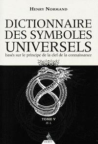 Dictionnaire des symboles universels : basés sur le principe de la clef de la connaissance. Volume 5, De H à Livre