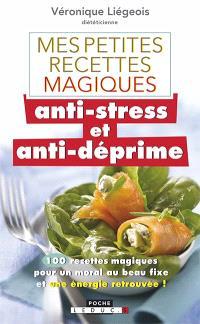 Mes petites recettes magiques anti-stress et anti-déprime : 100 recettes magiques pour un moral au beau fixe et une énergie retrouvée !