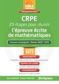 CRPE, 20 étapes pour réussir l'épreuve écrite de mathématiques : concours enseignant, master MEEF, ESPE : session 2017, admissibilité, rappels de cours, entraînement