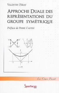 Approche duale des représentations du groupe symétrique : cours Peccot, Collège de France : janvier-février 2013