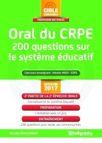 Oral du CRPE : 200 questions sur le système éducatif : concours enseignant, master MEEF, ESPE, session 2017-2018
