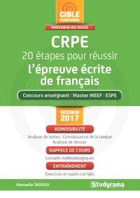 CRPE, 20 étapes pour réussir l'épreuve écrite de français : concours enseignant, master MEEF, ESPE : session 2017, admissibilité, rappels de cours, entraînement