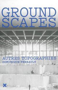 Groundscapes : autres topographies