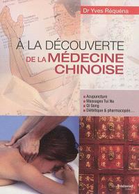 A la découverte de la médecine chinoise : acupuncture, massages tui na, qi gong, diététique & pharmacopée...