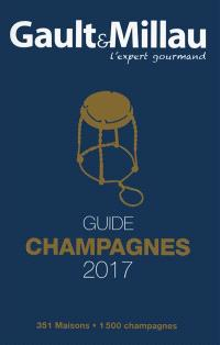 Gault & Millau : guide champagnes 2017 : 351 maisons, 1.500 champagnes