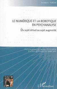Le numérique et la robotique en psychanalyse : du sujet virtuel au sujet augmenté