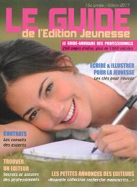 Le guide de l'édition jeunesse 2017 : le guide-annuaire des professionnels : 250 pages d'infos, plus de 1.500 entrées