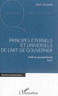 Traité de gouvernement. Volume 1, Principes éternels et universels de l'art de gouverner