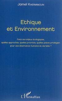 Ethique et environnement : face aux enjeux écologiques, quelles approches, quelles priorités, quelles pistes privilégier, pour une alternative humaine et durable ? : actes du colloque