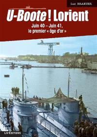 U-Boote ! Lorient, Juin 40-juin 41, le premier âge d'or