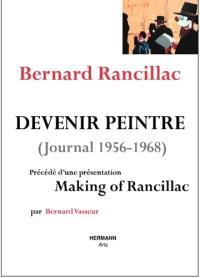 Devenir peintre : journal 1956-1968. Précédé de Making of Rancillac
