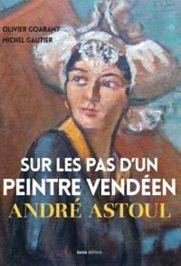 Sur les pas d'un peintre vendéen : André Astoul