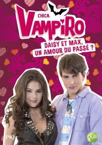 Chica vampiro. Volume 15, Daisy et Max, un amour du passé ?