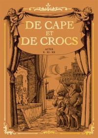 De cape et de crocs : actes X, XI, XII