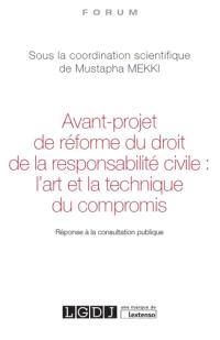 Avant-projet de réforme du droit de la responsabilité civile : l'art et la technique du compromis : réponse à la consultation publique