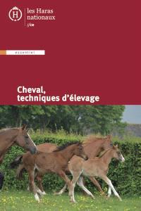 Le cheval : techniques d'élevage : guide pratique