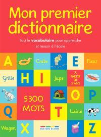 Mon premier dictionnaire : 5.300 mots : tout le vocabulaire pour apprendre et réussir à l'école