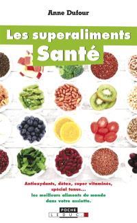 Les superaliments santé : antioxydants, détox, supervitaminés, spécial tonus... : les meilleurs aliments du monde dans votre assiette
