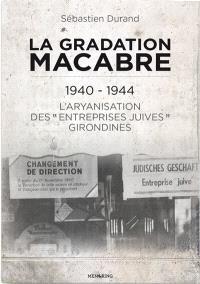La gradation macabre : 1940-1944 : l'aryanisation des entreprises juives girondines