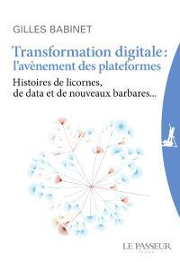 Transformation digitale : l'avènement des plateformes : histoires de licornes, de data et de nouveaux barbares...