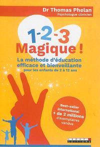 1, 2, 3 magique ! : la méthode d'éducation efficace et bienveillante : pour les enfants de 2 à 12 ans
