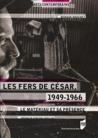 Les fers de César, 1949-1966 : le matériau et sa présence