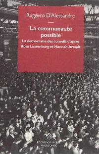 La communauté possible : la démocratie des conseils d'après Rosa Luxemburg et Hannah Arendt