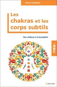 Les chakras et les corps subtils : des chakras à la kundalini