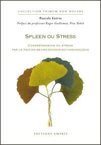 Spleen ou stress : compréhension du stress par la psycho-neuro-endocrino-immunologie