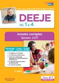 DEEJE, DC 1 à 4 : diplôme d'Etat d'éducateur de jeunes enfants : annales corrigées, session 2017