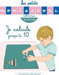 Je calcule jusqu'à 10 : mathématiques, de 3 à 6 ans