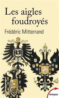 Les aigles foudroyés : la fin des Romanov, des Habsbourg et des Hohenzollern