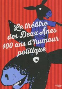 Le Théâtre des 2 Anes : 100 ans d'humour politique