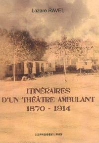 Itinéraires d'un théâtre ambulant, 1870-1914 : récit autobiographique de mon grand-père Lazare Ravel